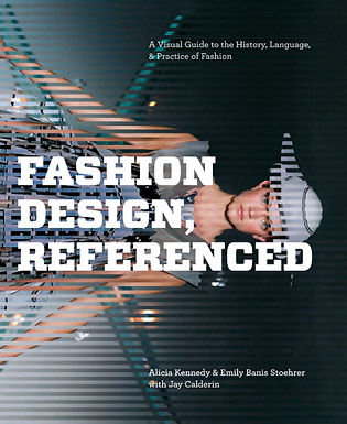 FASHION DESIGN, REFERENCED: A Visual Guide to the History, Language & Practice of Fashion