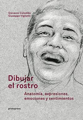 DIBUJAR EL ROSTRO: ANATOMÍA, EXPRESIONES, EMOCIONES Y SENTIMIENTOS