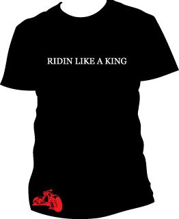 Ridin like a king t-shirt