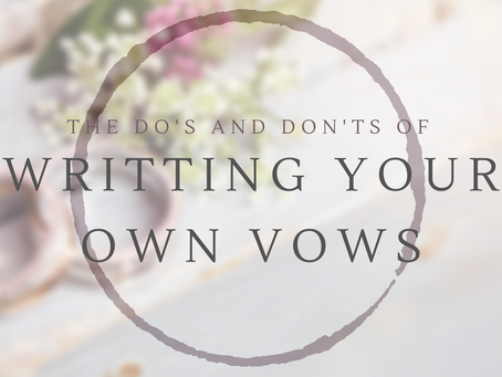 Our Favorite Do's and Don'ts to Writing Your Own Vows!