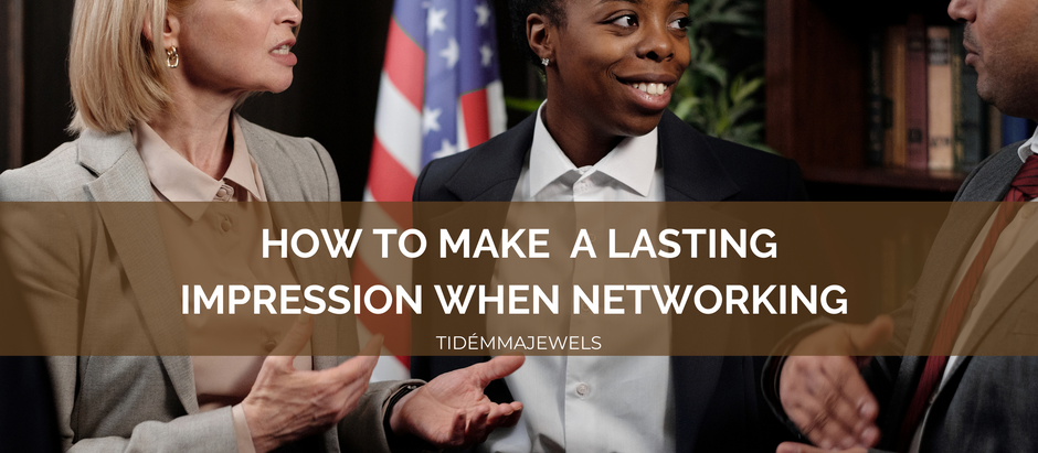 HOW TO MAKE A LASTING IMPRESSION WHEN NETWORKING