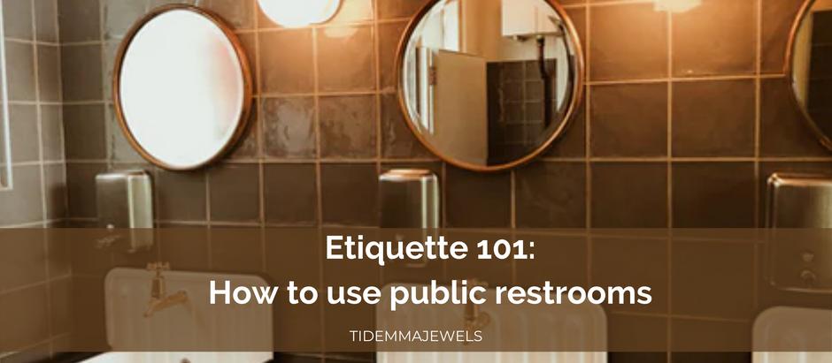 ETIQUETTE 101: HOW TO USE PUBLIC RESTROOMS