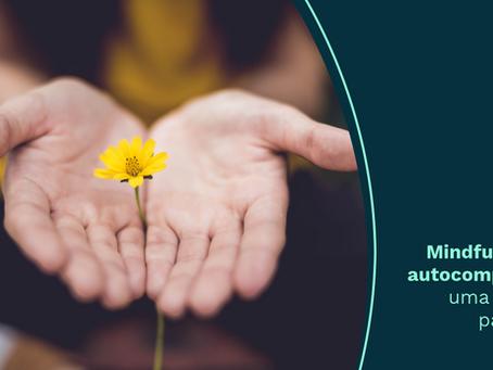 Mindfulness e autocompaixão: uma grande parceria!