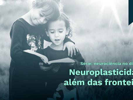 Neuroplasticidade além das fronteiras