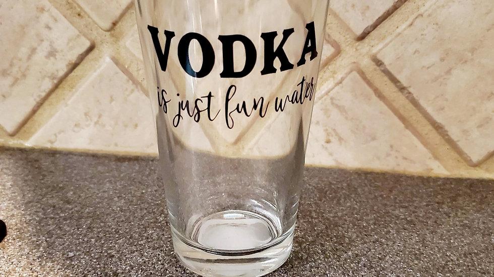 Vodka Is Just Fun Water - Drinking Glass
