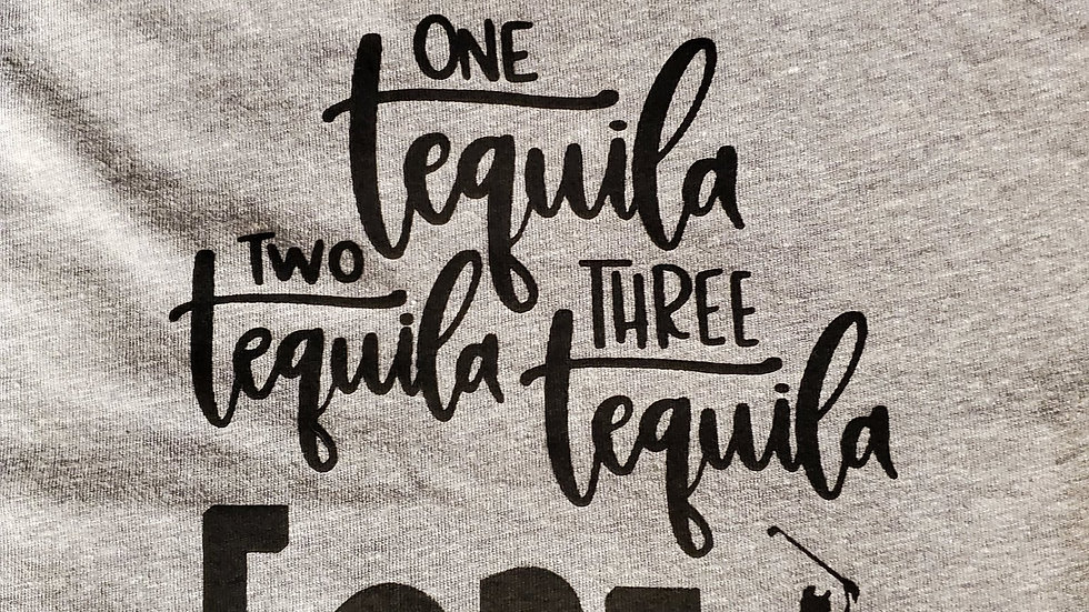 One Tequila, Two Tequila...FORE Tank