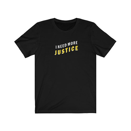 I Need More Justice Tee