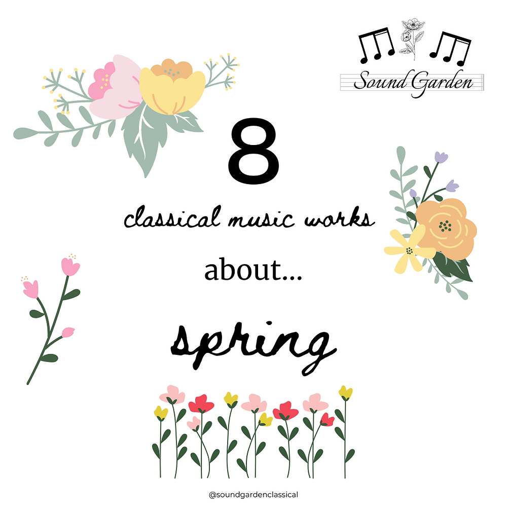Spring flowers, title 8 Classical Music Works about Spring