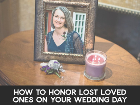How to Honor Lost Loved Ones on Your Wedding Day