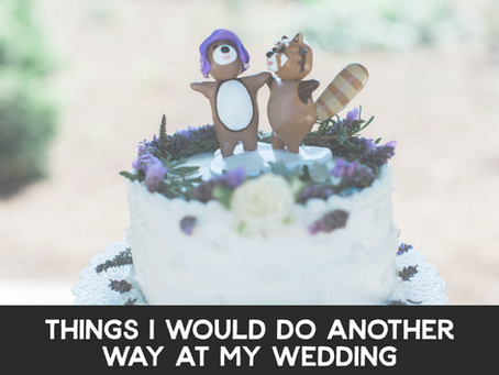 Things I Would Do Another Way at My Wedding