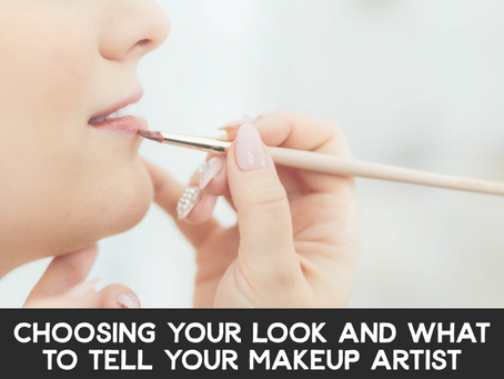 Choosing Your Look and What to Tell Your Makeup Artist
