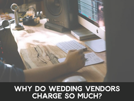 Why Do Wedding Vendors Charge So Much?