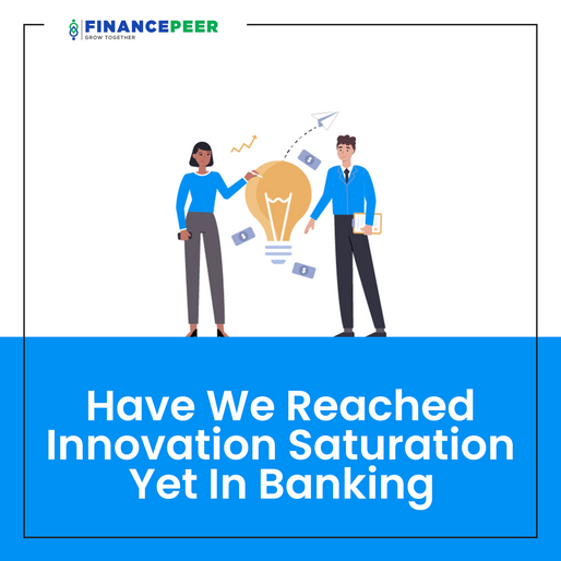 Have We Reached Innovation Saturation Yet In Banking