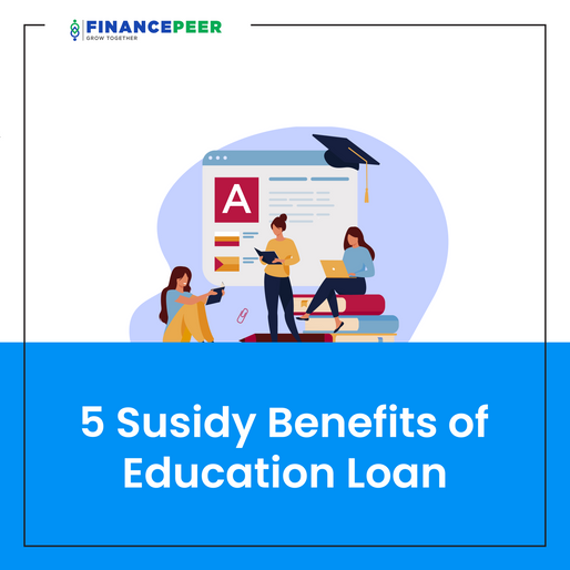 5 Subsidy Benefits of Education Loan
