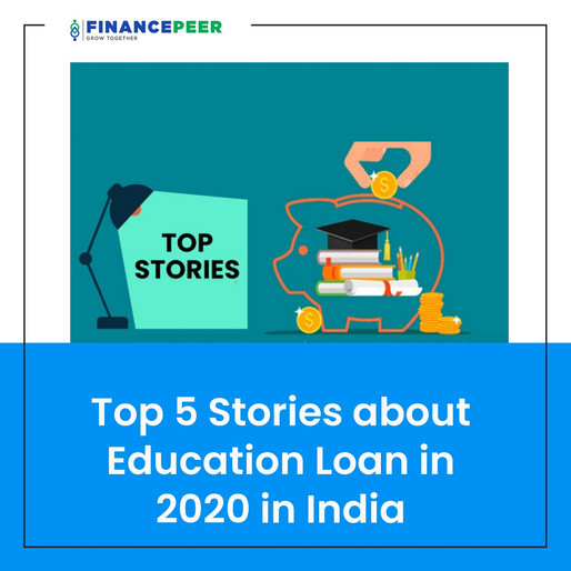 Top 5 stories about Education Loan in 2020 in India