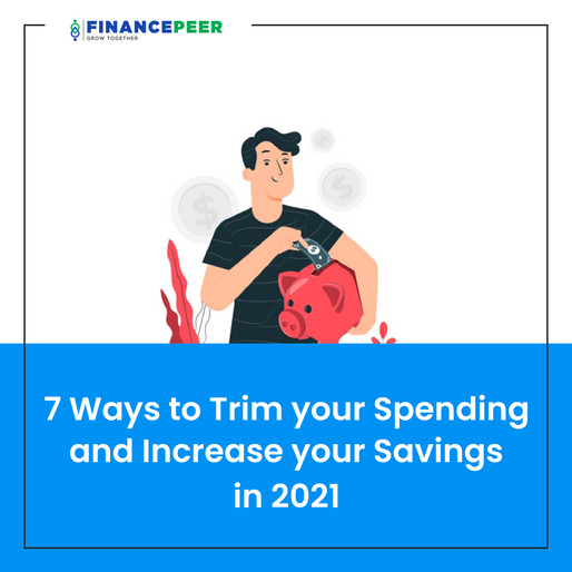 7 Ways To Trim Spending And Increase Savings in 2021