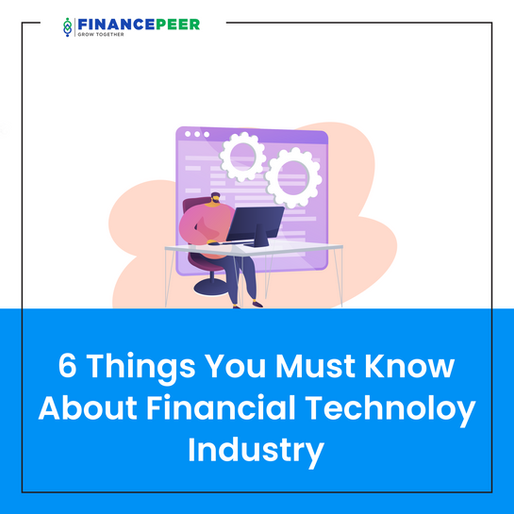 6 Things You Must Know About Financial Technology Industry (FINTECH)