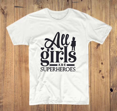 All Girls Are Superheroes T-Shirt