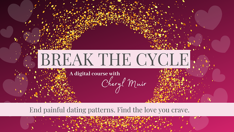 Break The Cycle cheryl muir digital course end painful dating patterns find the love you crave