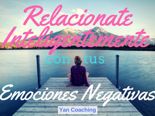 Relacionate Inteligentemente con tus Emociones Negativas (parte II)