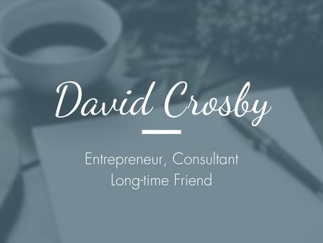 David Crosby, Entrepreneur, Consultant - Long-time Friend