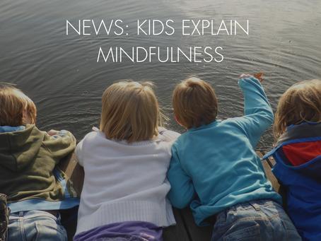 NEWS: KIDS EXPLAIN MINDFULNESS