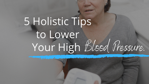 5 Holistic Tips to Lower Your High Blood Pressure