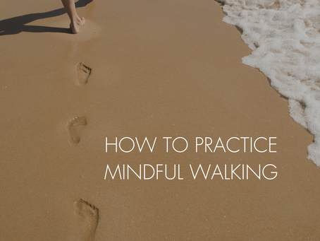 HOW TO PRACTICE MINDFUL WALKING