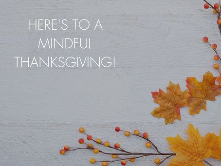 HERE'S TO A MINDFUL THANKSGIVING!