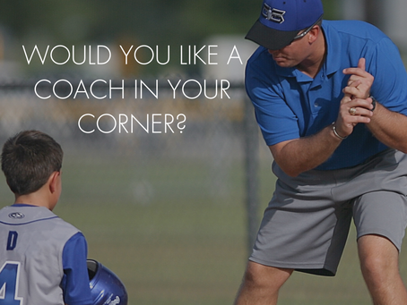 WOULD YOU LIKE A COACH IN YOUR CORNER?