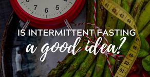 Is Intermittent Fasting a Good Idea?