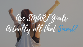 Are SMART Goals Actually all that Smart?