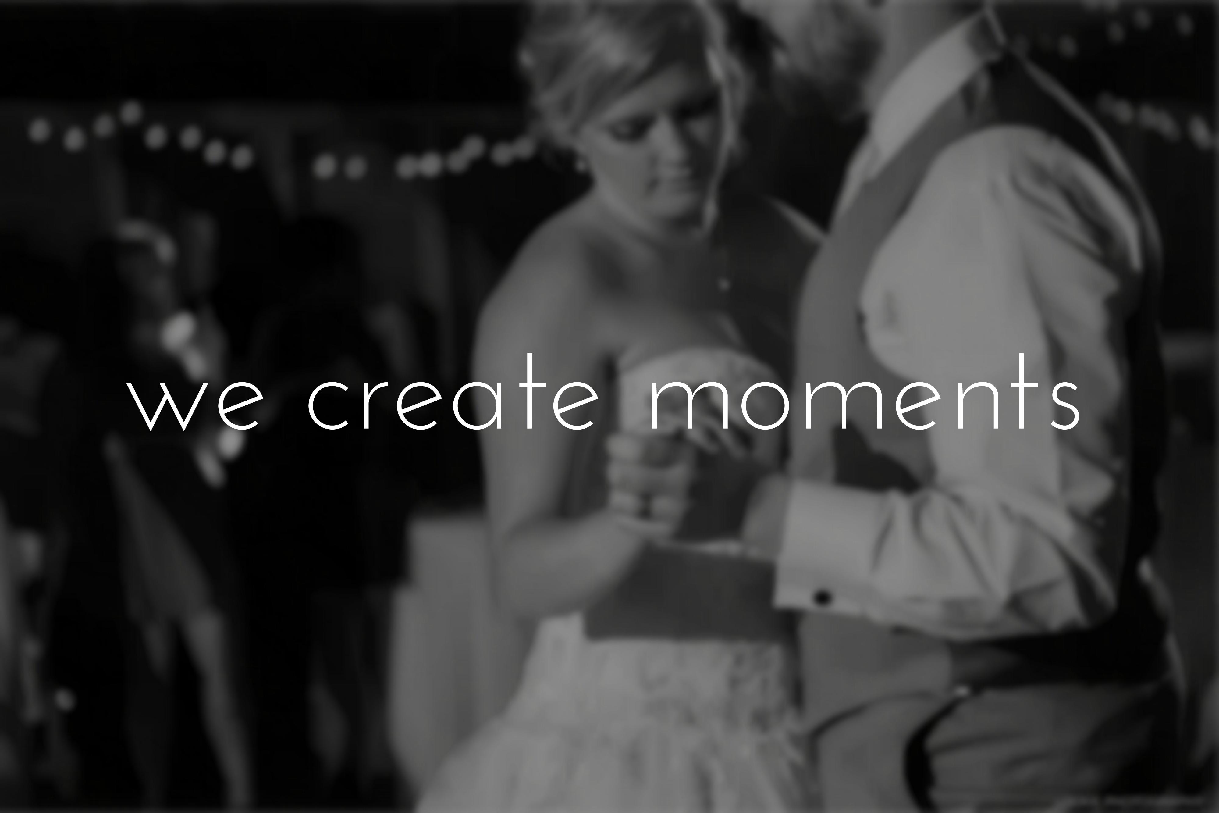 We Create Moments