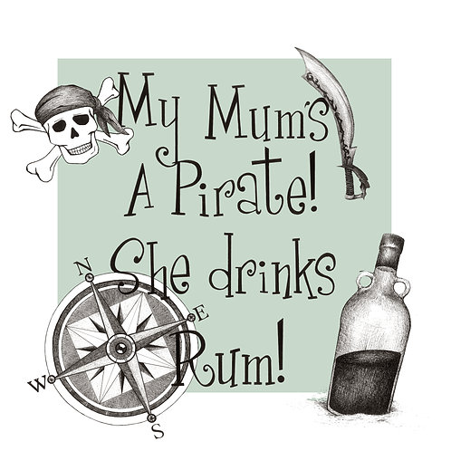 My Mums a Pirate She Drinks Rum