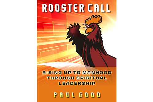 Rooster Call -Rising up to Manhood through Spiritual Leadership