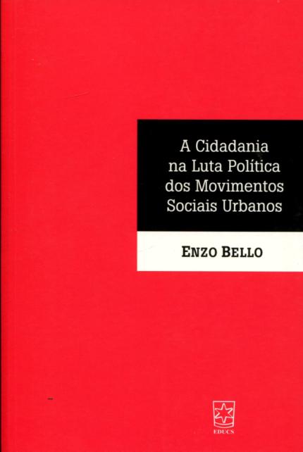 ENZO, Bello. A cidadania na luta política dos movimentos sociais. Caxias do Sul, RS: Edu‑ cs, 2013.