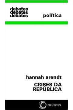 ARENDT, Hannah. Crises da República. São Paulo: Perspectiva, 2013.