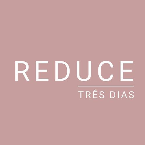 REDUCE - 3 dias