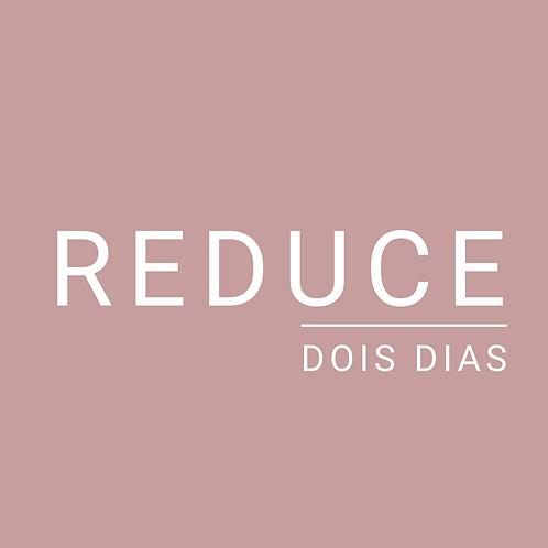 REDUCE - 2 dias