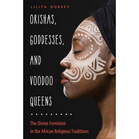 Orishas, Goddess, &Voodoo Queens