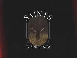 You? You're a saint in the making