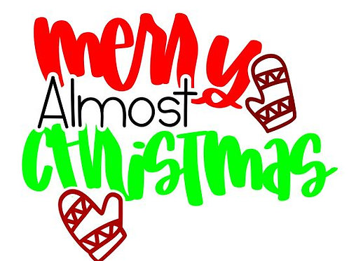Merry Almost Christmas Digital File