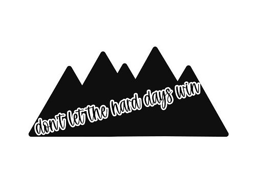 Don't Let the Hard Days Win - Digital File