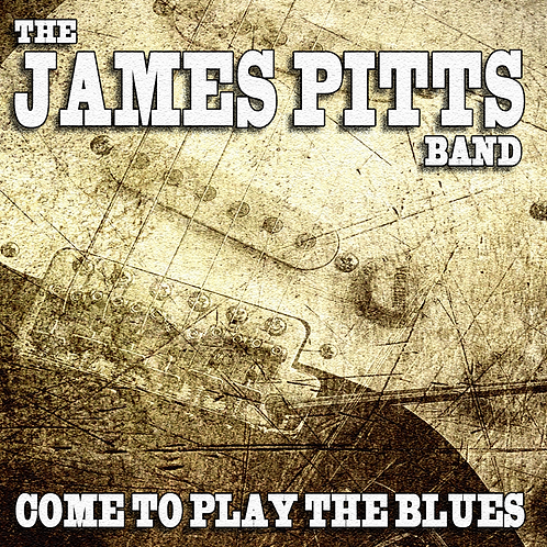 The James Pitts Band - Come To Play The Blues Digital Download