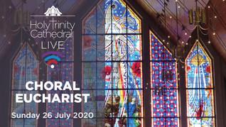 Choral Eucharist LIVE- 10am Sunday 26 July