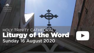 Liturgy of the Word - 10am Sunday 16 August