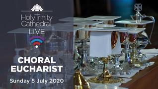 Choral Eucharist LIVE- 10am Sunday 5 July