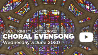 Choral Evensong - 6pm Wednesday 3 June