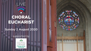 Choral Eucharist LIVE- 10am Sunday 2 August