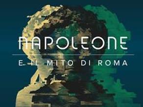 Ai Mercati di Traiano la mostra NAPOLEONE E IL MITO DI ROMA